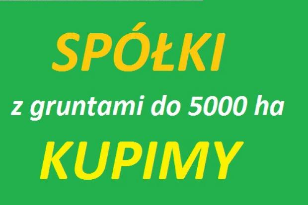 Ogłoszenie rolnicze:  Grunty - Spółki Kupimy